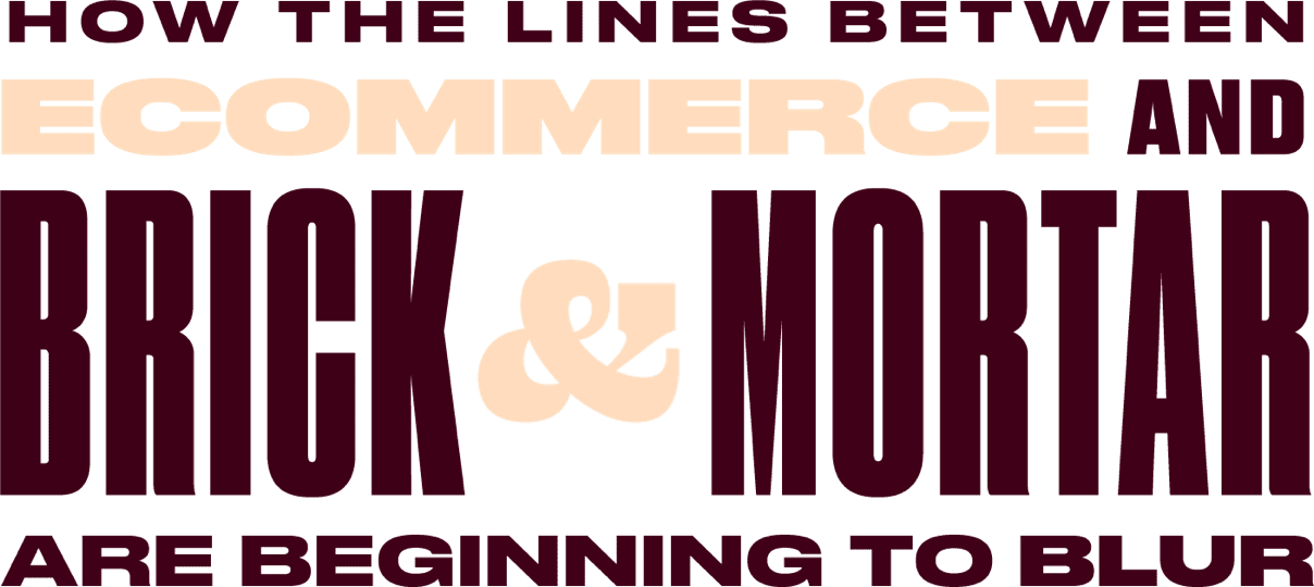 How the lines between ecommerce and brick & mortar are beginning to blur